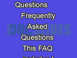 Frequently Asked Questions        Frequently Asked Questions This FAQ includes t