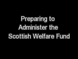 Preparing to Administer the Scottish Welfare Fund PowerPoint PPT Presentation