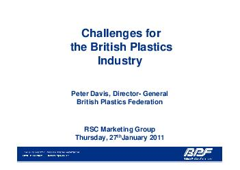 Challenges for the British Plastics Industry Peter Davis Director General British Plastics Federation RSC Marketing Group Thursday  th January   The British Plastics Federation Longest established pl