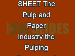 United States Office of Water EPAF Environmental Protection  November  Agency FACT SHEET The Pulp and Paper Industry the Pulping Process and Pollutant Releases to the Environment Summary This fact sh