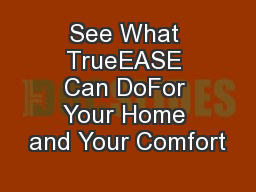 See What TrueEASE Can DoFor Your Home and Your Comfort