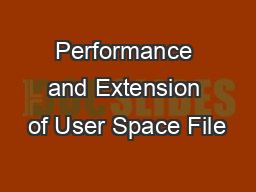 Performance and Extension of User Space File PowerPoint PPT Presentation
