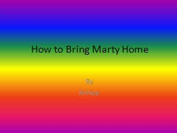 How to Bring Marty Home PowerPoint PPT Presentation