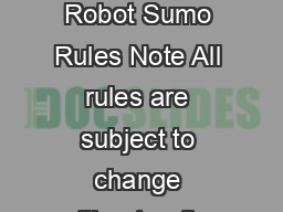 RobotChallenge Robot Sumo Rules Note All rules are subject to change without notice