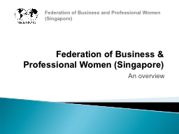 Federation of Business & Professional Women (Singapore) PowerPoint PPT Presentation
