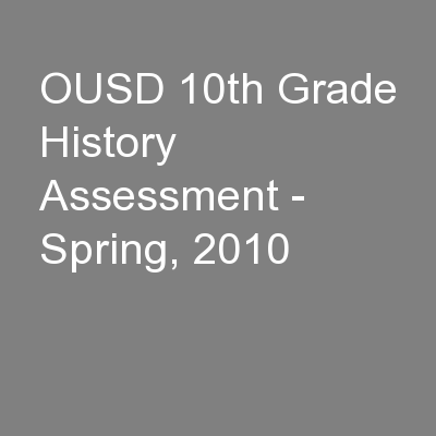 OUSD 10th Grade History Assessment - Spring, 2010