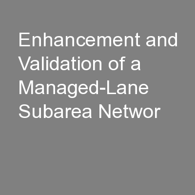 Enhancement and Validation of a Managed-Lane Subarea Networ PowerPoint PPT Presentation
