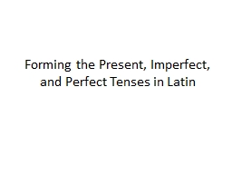Forming the Present, Imperfect, and Perfect Tenses in Latin