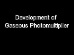 Development of Gaseous Photomultiplier PowerPoint PPT Presentation