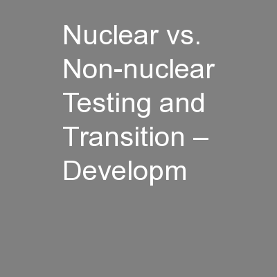 Nuclear vs. Non-nuclear Testing and Transition – Developm