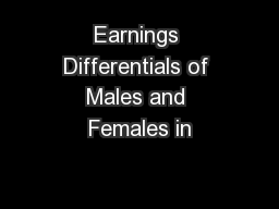 Earnings Differentials of Males and Females in