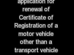FORM  See Rule   Form of application for renewal of Certificate of Registration of a motor vehicle other than a transport vehicle To The Registering Authority