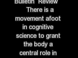 Psychonomic Bulletin  Review     There is a movement afoot in cognitive science to grant the body a central role in shaping the mind