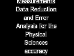 An Introduction to Error Analysis The Study of Uncertainties in Physical Measurements Data Reduction and Error Analysis for the Physical Sciences accuracy precision Accuracy Precision  systematic err PowerPoint PPT Presentation