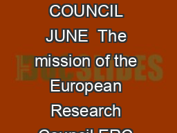 SHQFFHVV XLGHOLQHV IRU UHVHDUFKHUV IXQGHGEWKH ERC SCIENTIFIC COUNCIL JUNE  The mission of the European Research Council ERC is to support excellent fundamental research in science and the humanities