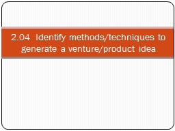 2.04  Identify methods/techniques to generate a venture/pro PowerPoint PPT Presentation