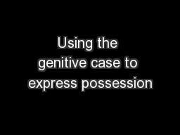 Using the genitive case to express possession