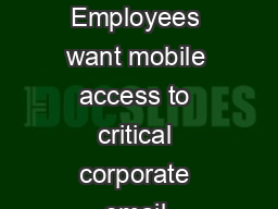 GOOD FOR ENTERPRISE THE CHALLENGE THE SOLUTION Employees want mobile access to critical corporate email calendar contacts and intranet from their personal mobile devices