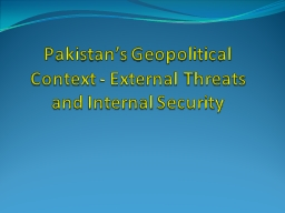 Pakistan's Geopolitical Context - External Threats and In