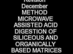 CDROM    Revision  December  METHOD  MICROWAVE ASSISTED ACID DIGESTION OF SILICEOUS AND ORGANICALLY BASED MATRICES