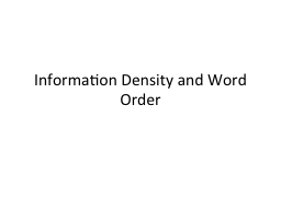 Information Density and Word Order PowerPoint PPT Presentation