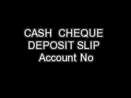 CASH  CHEQUE DEPOSIT SLIP Account No