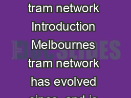 Working towards an accessible tram network Introduction Melbournes tram network has evolved since  and is now the largest in the world