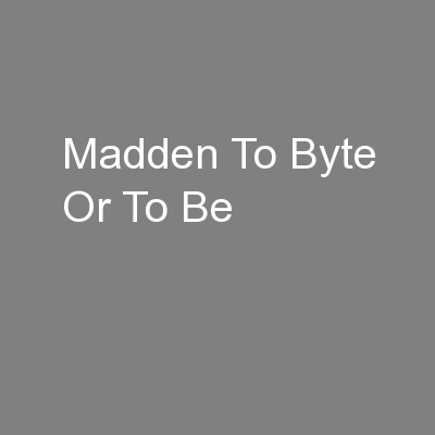 Madden To Byte Or To Be