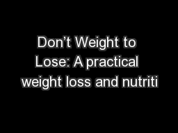 Don't Weight to Lose: A practical weight loss and nutriti