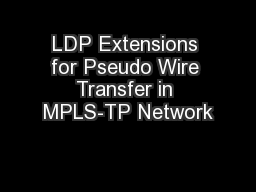 LDP Extensions for Pseudo Wire Transfer in MPLS-TP Network