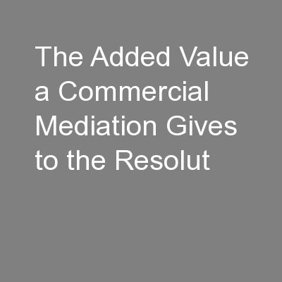 The Added Value a Commercial Mediation Gives to the Resolut