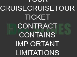 IMPORTANT NOTICE TO GUESTS YOUR CRUISECRUISETOUR TICKET CONTRACT CONTAINS IMP ORTANT LIMITATIONS ON THE RIGHTS OF PASSENGERS