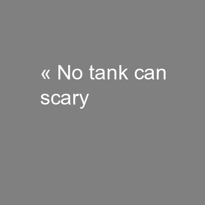 « No tank can scary