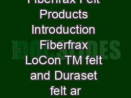 Fiberfrax Felt Products Introduction Fiberfrax LoCon TM felt and Duraset felt ar PDF document - DocSlides