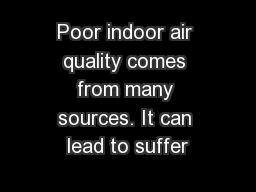 Poor indoor air quality comes from many sources. It can lead to suffer