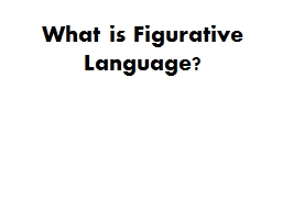 What is Figurative Language? PowerPoint PPT Presentation