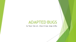 ADAPTED BUGS