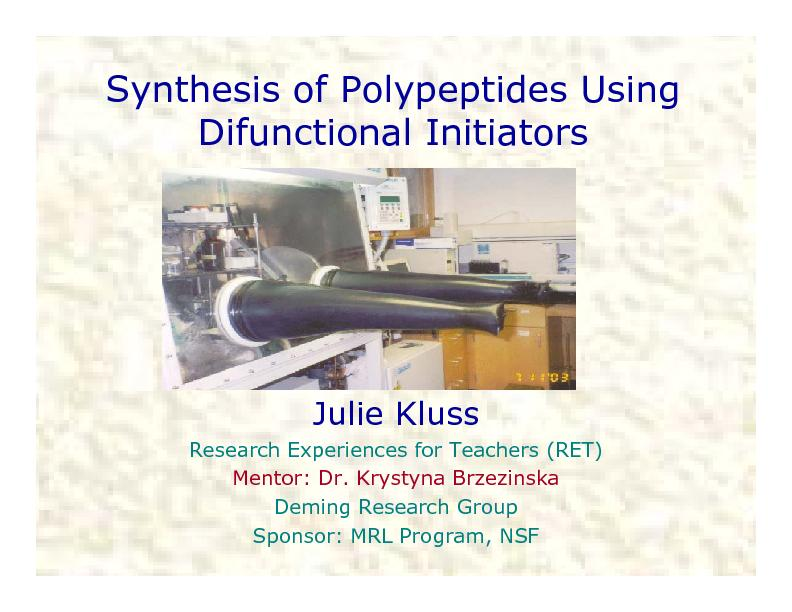 Synthesis of Polypeptides Using Difunctional InitiatorsJulie KlussRese PowerPoint PPT Presentation