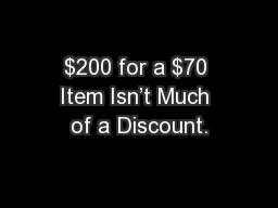 $200 for a $70 Item Isn't Much of a Discount.