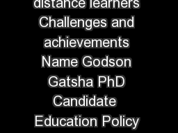 Title Tutoring deeply marginalised distance learners Challenges and achievements Name Godson Gatsha PhD Candidate  Education Policy Studies University of Pretoria ggatshabocodol