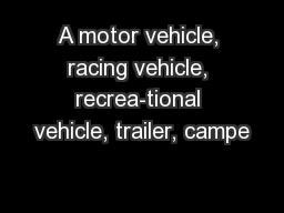 A motor vehicle, racing vehicle, recrea-tional vehicle, trailer, campe