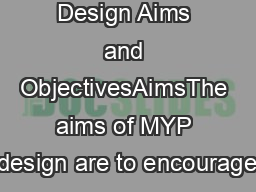 Design Aims and ObjectivesAimsThe aims of MYP design are to encourage