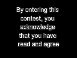 By entering this contest, you acknowledge that you have read and agree