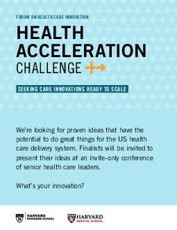 HEALTH ACCELERATION CHALLENGE Were looking for proven ideas that have the potential to do great things for the US health care delivery system
