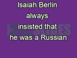 Isaiah Berlin always insisted that he was a Russian