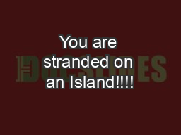 You are stranded on an Island!!!! PowerPoint PPT Presentation