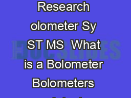 Fourier Transform IR Spectroscopy Molecular Beam Spectroscopy DZ Terahertz Research olometer Sy ST MS  What is a Bolometer Bolometers are detectors used to measure incident d  d d  d d d The Basic Sy