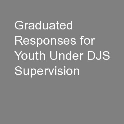Graduated Responses for Youth Under DJS Supervision