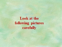 Look at the following pictures carefully