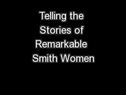 Telling the Stories of Remarkable Smith Women